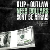 Klip & Outlaw – Need Dollars / Dont be Afraid