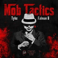 Tyke & Fatman D link up to bring you Mob Tactics