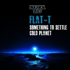 Flat T – Something to Settle / Cold Planet